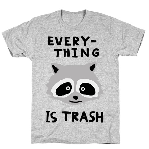 Everything Is Trash T-Shirt