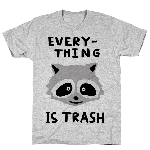 Everything Is Trash Mens T-Shirt