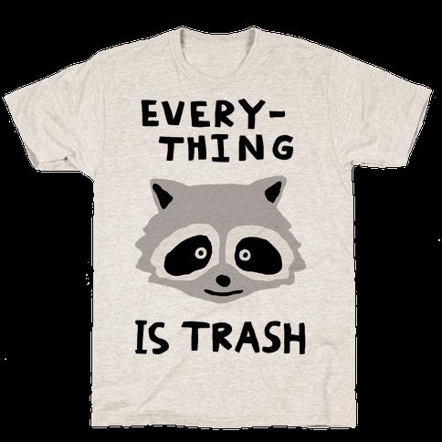 Everything Is Trash Mens T-Shirt