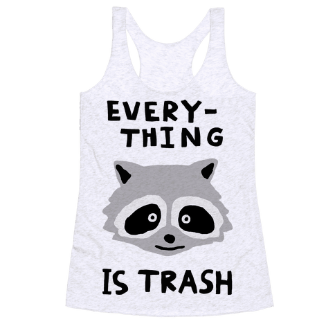 Everything Is Trash Racerback Tank Top