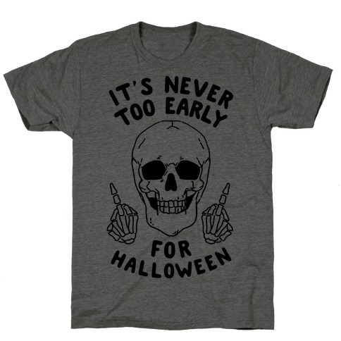 It's Never Too Early For Halloween T-Shirt