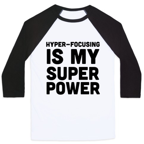 Hyper-focusing is my Superpower Baseball Tee