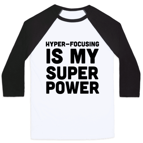 Hyper-focusing is my Superpower Baseball Tee