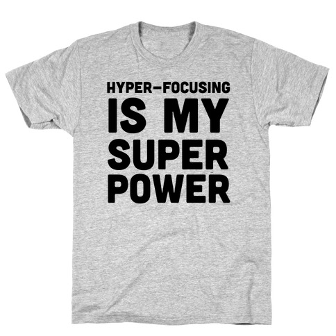Hyper-focusing is my Superpower T-Shirt