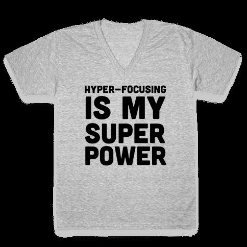 Hyper-focusing is my Superpower V-Neck Tee Shirt