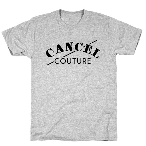 Cancel Couture (Parody) T-Shirt