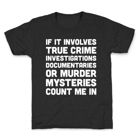 If It Involves True Crime Count Me In Kids T-Shirt