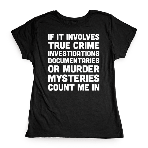 If It Involves True Crime Count Me In Womens T-Shirt