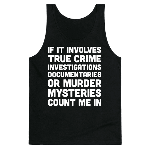 If It Involves True Crime Count Me In Tank Top