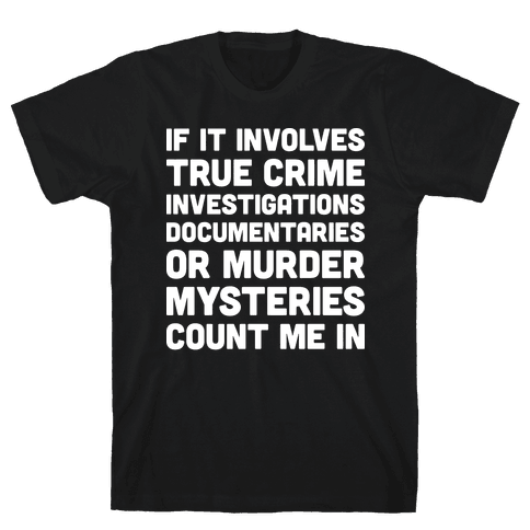 If It Involves True Crime Count Me In Mens T-Shirt