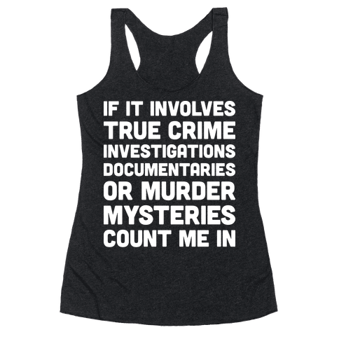 If It Involves True Crime Count Me In Racerback Tank Top