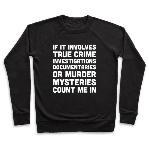 If It Involves True Crime Count Me In Pullover