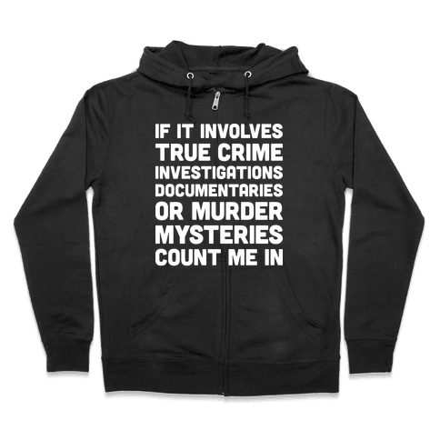 If It Involves True Crime Count Me In Zip Hoodie