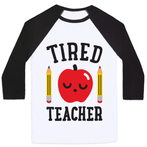 Tired Teacher Baseball Tee