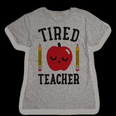 Tired Teacher Womens T-Shirt