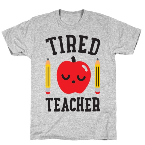 Tired Teacher T-Shirt