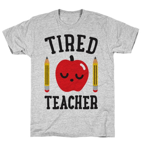 Tired Teacher T-Shirt