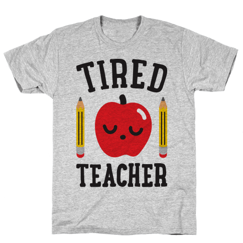Tired Teacher Mens T-Shirt