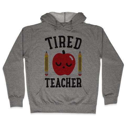 Tired Teacher Hooded Sweatshirt
