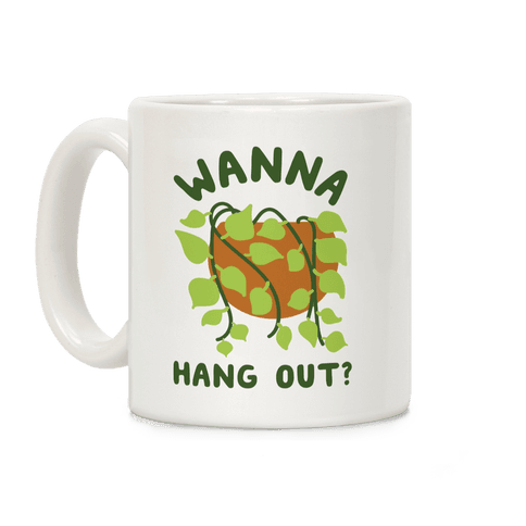 Wanna Hang Out? Coffee Mug