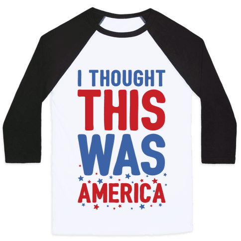 I Thought This Was AMERICA (cmyk) Baseball Tee