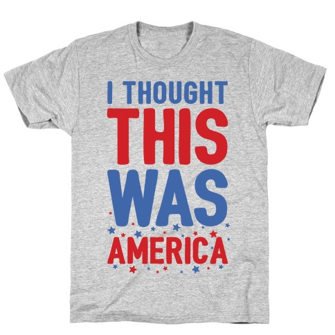 I Thought This Was AMERICA (cmyk) T-Shirt