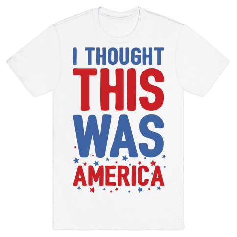I Thought This Was AMERICA (cmyk) Mens T-Shirt