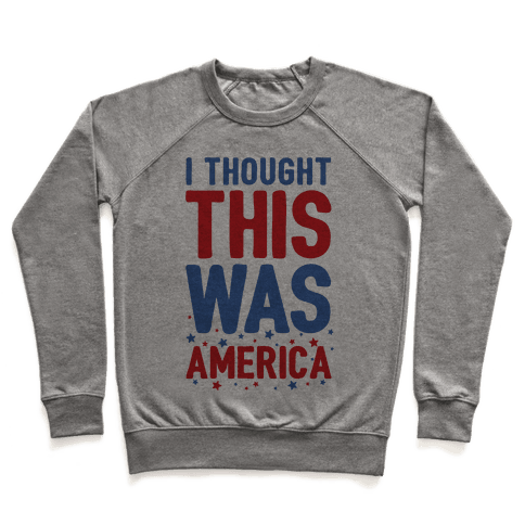 I Thought This Was AMERICA (cmyk) Pullover