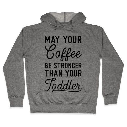 May Your Coffee Be Stronger Than Your Toddler Hooded Sweatshirt