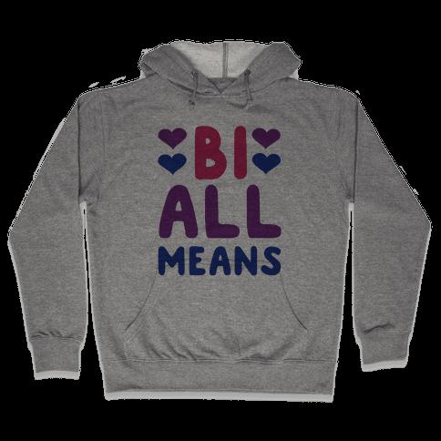 Bi All Means Hooded Sweatshirt