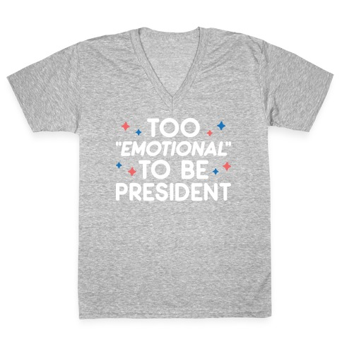 "Too ""Emotional"" To Be President V-Neck Tee Shirt"