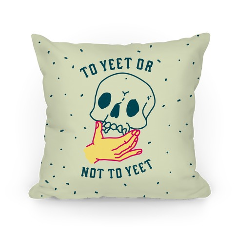 To Yeet Or Not To Yeet Pillow