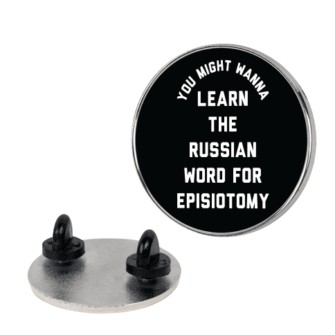 You Might Wanna Learn The Russian Word For Episiotomy Pin