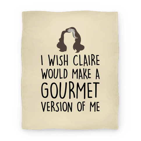 I Wish Claire Would Make A Gourmet Version of Me Parody Blanket