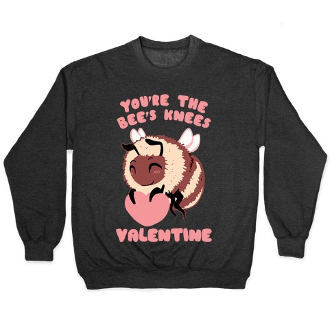 You're The Bee's Knees, Valentine Pullover