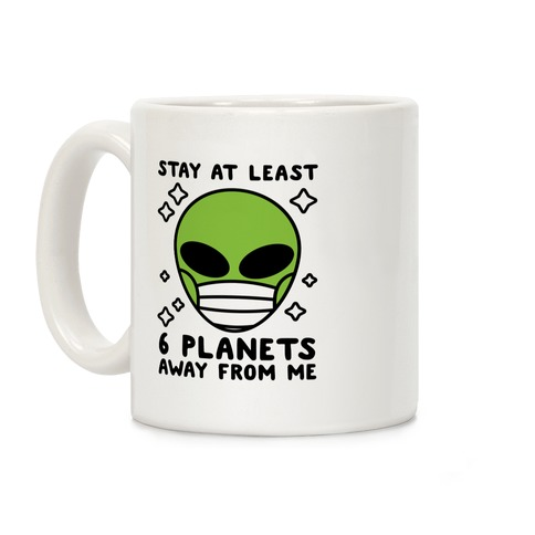 Stay At Least 6 Planets Away From Me Coffee Mug