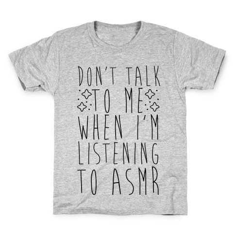 Don't Talk to Me When I'm Listening to ASMR Kids T-Shirt