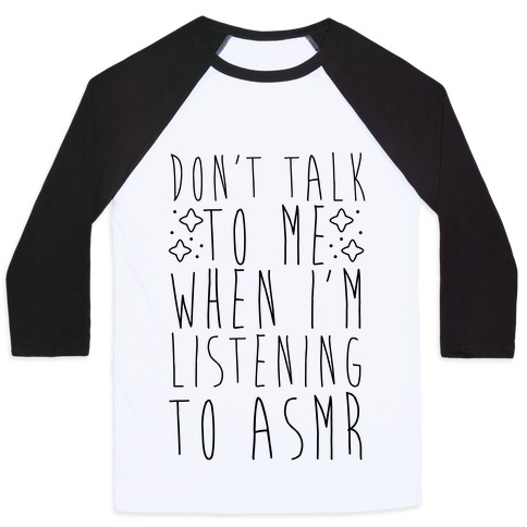 Don't Talk to Me When I'm Listening to ASMR Baseball Tee