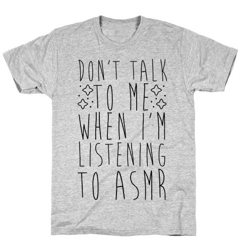 Don't Talk to Me When I'm Listening to ASMR T-Shirt