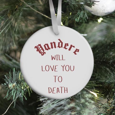 Yandere Will Love You To Death Ornament