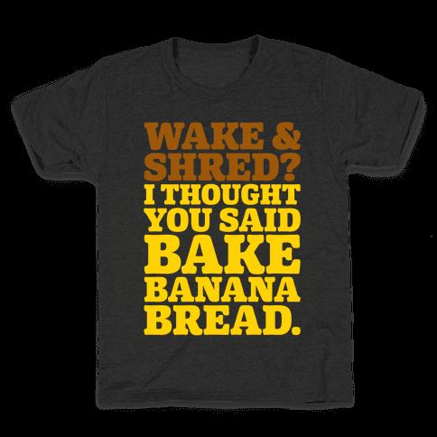 Wake and Shred I Thought You Said Bake Banana Bread White Print Kids T-Shirt