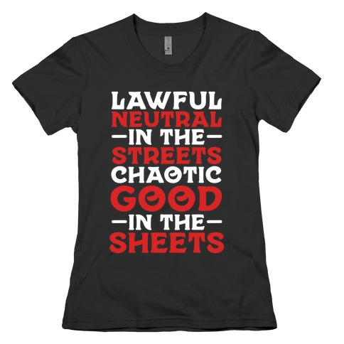 Lawful Neutral In The Streets Chaotic Good In The Sheets Womens T-Shirt