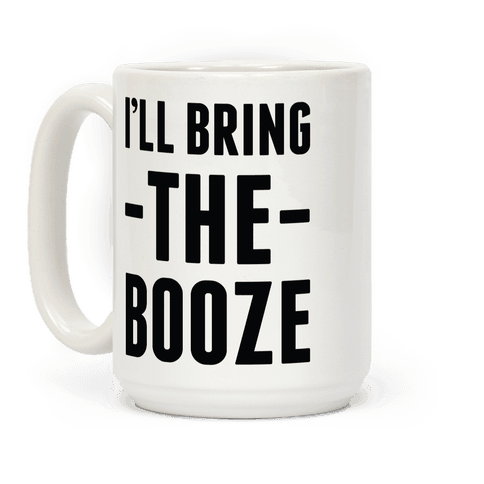 I'll Bring the Booze Coffee Mug