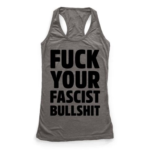 F*** Your Fascist Bullshit Racerback Tank Top