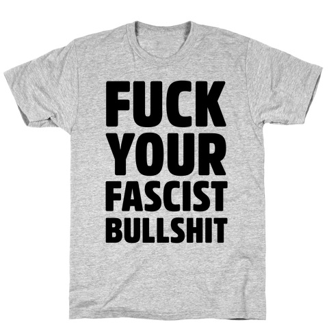 F*** Your Fascist Bullshit T-Shirt