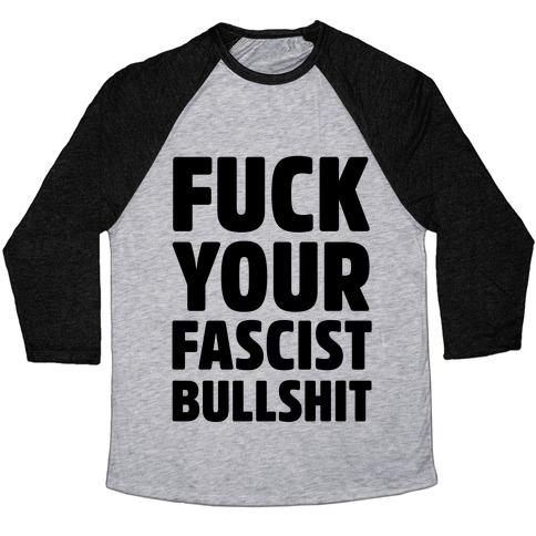 F*** Your Fascist Bullshit Baseball Tee