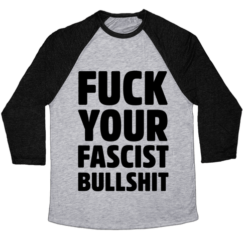 F*** Your Fascist Bullshit Baseball Tee