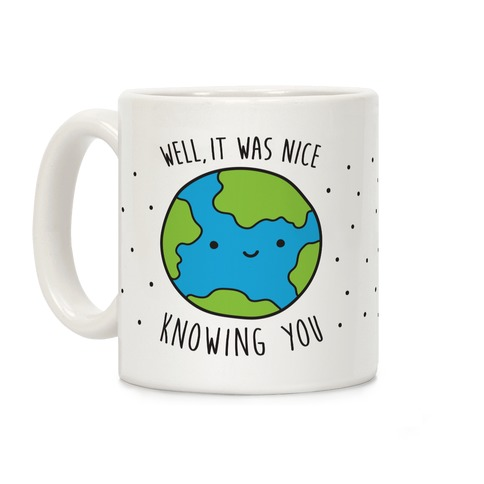 Well, It Was Nice Knowing You Earth Coffee Mug