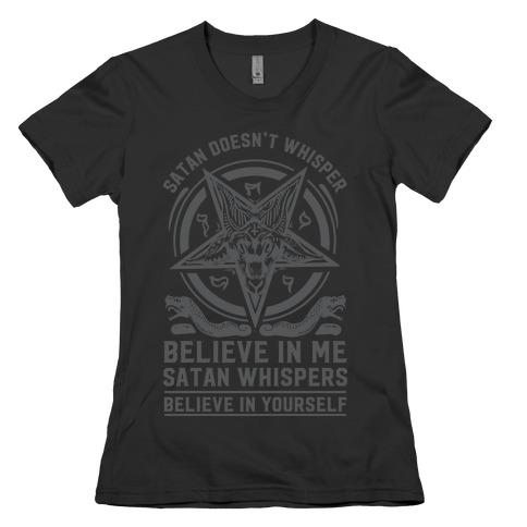Satan Doesn't Whisper Womens T-Shirt