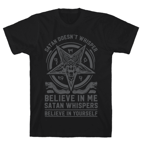 Satan Doesn't Whisper Mens T-Shirt